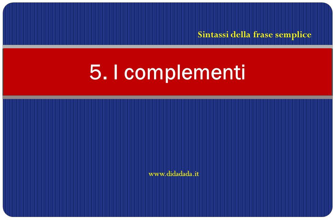 www.didadada.it 5. I complementi Sintassi della frase semplice