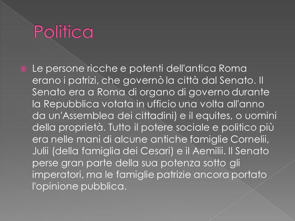  Le persone ricche e potenti dell antica Roma erano i patrizi, che governò la città dal Senato.