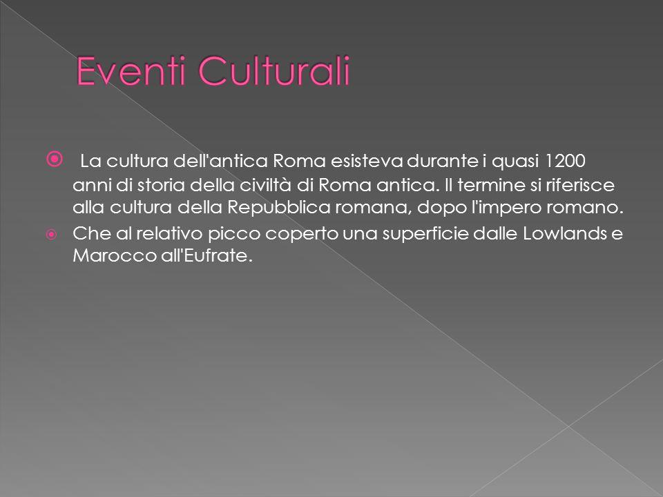  La cultura dell antica Roma esisteva durante i quasi 1200 anni di storia della civiltà di Roma antica.