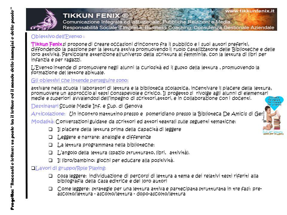Obiettivo dell'Evento : Tikkun Fenix Tikkun Fenix si propone di creare occasioni d incontro fra il pubblico e i suoi autori preferiti, diffondendo la passione per la lettura attiva promuovendo il ruolo catalizzatore delle Biblioteche e delle loro attività.