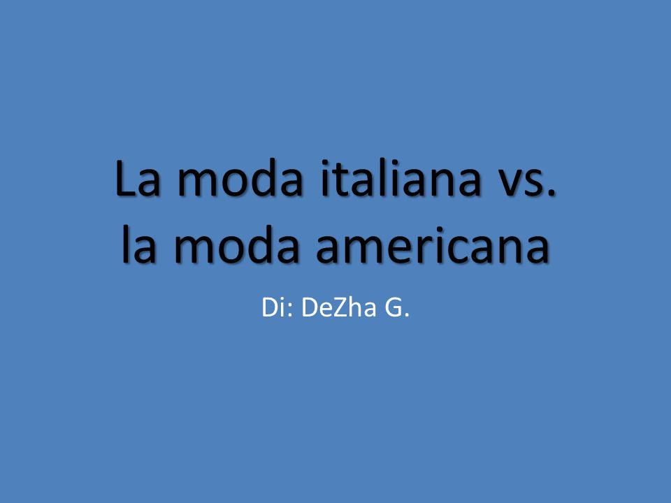 La moda italiana vs. la moda americana Di: DeZha G.