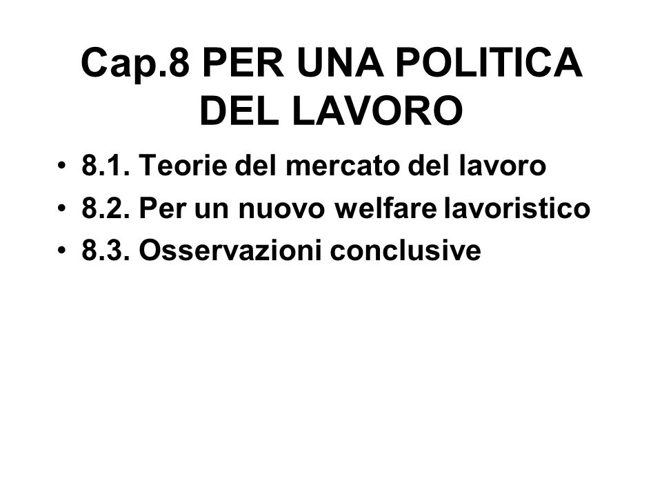 Cap.8 PER UNA POLITICA DEL LAVORO 8.1. Teorie del mercato del lavoro 8.2.