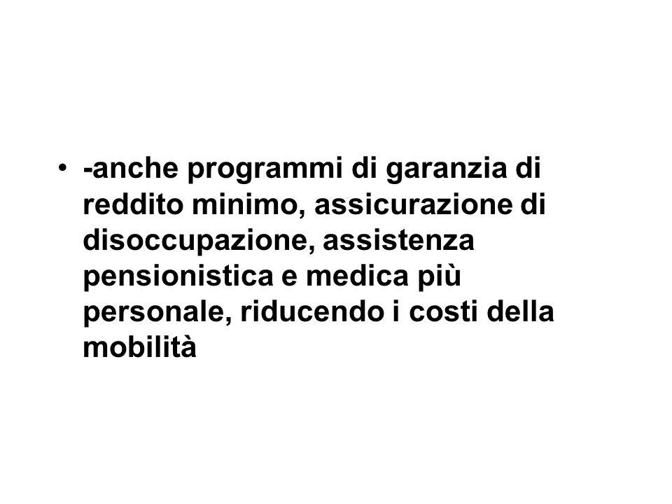 -anche programmi di garanzia di reddito minimo, assicurazione di disoccupazione, assistenza pensionistica e medica più personale, riducendo i costi della mobilità