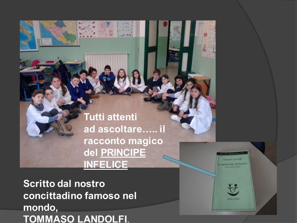 Tutti attenti ad ascoltare….. il racconto magico del PRINCIPE INFELICE Scritto dal nostro concittadino famoso nel mondo, TOMMASO LANDOLFI.
