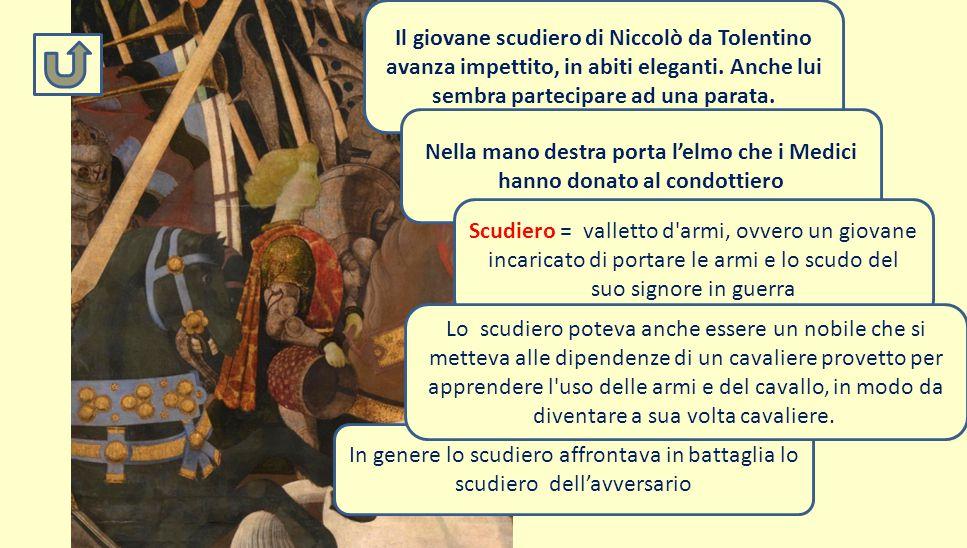 In genere lo scudiero affrontava in battaglia lo scudiero dell'avversario Il giovane scudiero di Niccolò da Tolentino avanza impettito, in abiti elega