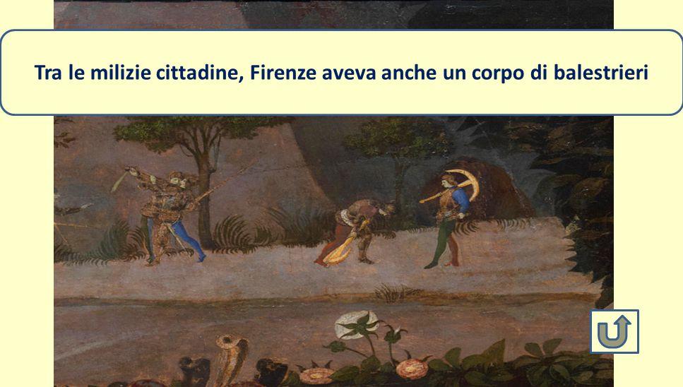 Tra le milizie cittadine, Firenze aveva anche un corpo di balestrieri