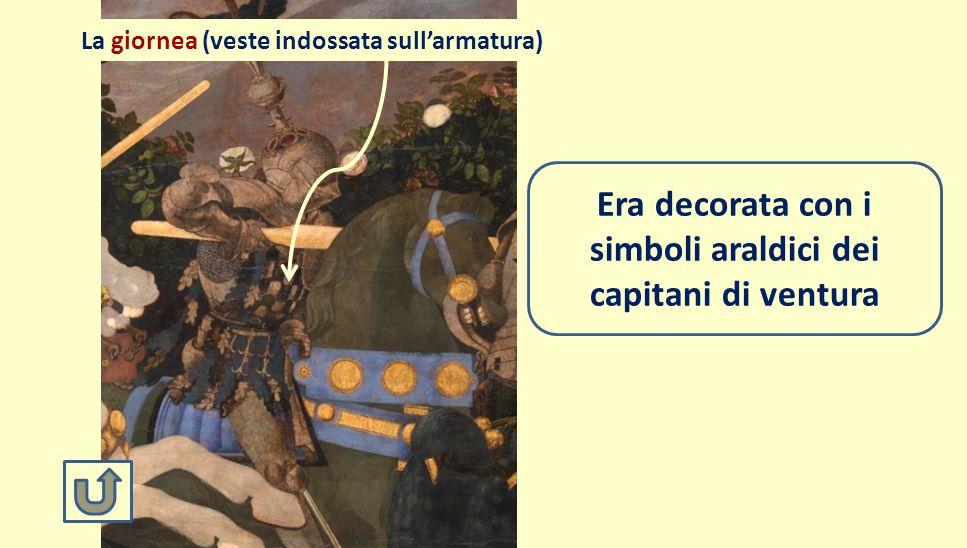 Era decorata con i simboli araldici dei capitani di ventura La giornea (veste indossata sull'armatura)