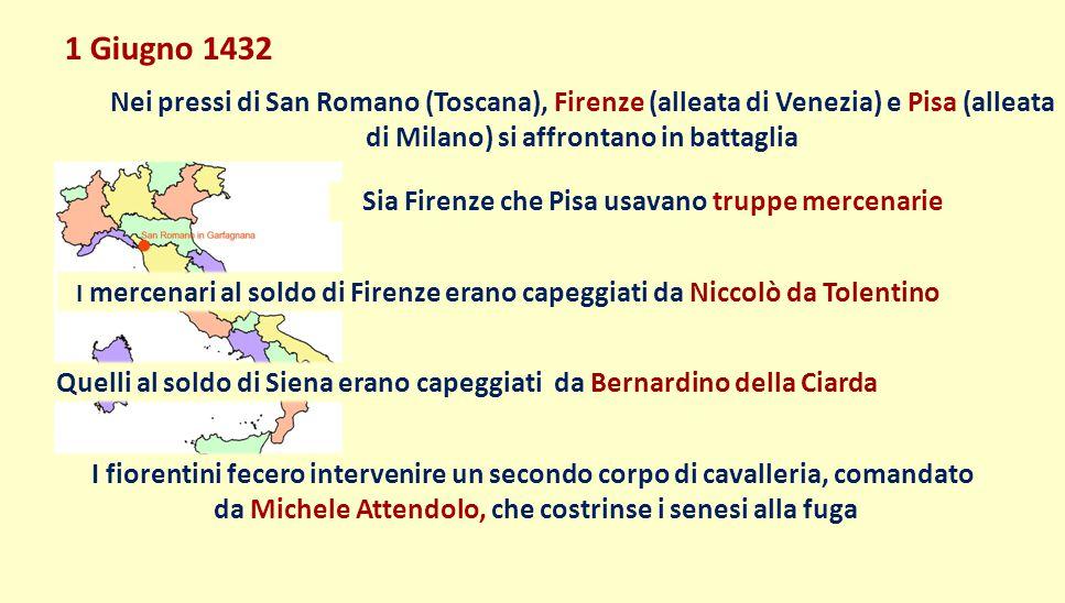 1 Giugno 1432 Nei pressi di San Romano (Toscana), Firenze (alleata di Venezia) e Pisa (alleata di Milano) si affrontano in battaglia Sia Firenze che P