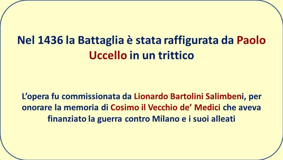 Nel 1436 la Battaglia è stata raffigurata da Paolo Uccello in un trittico L'opera fu commissionata da Lionardo Bartolini Salimbeni, per onorare la mem