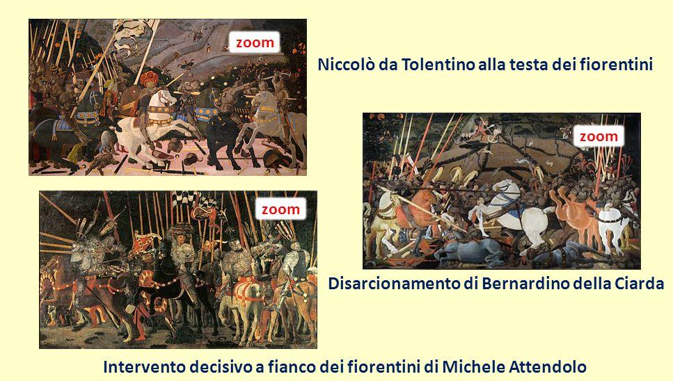 zoom Niccolò da Tolentino alla testa dei fiorentini Disarcionamento di Bernardino della Ciarda Intervento decisivo a fianco dei fiorentini di Michele