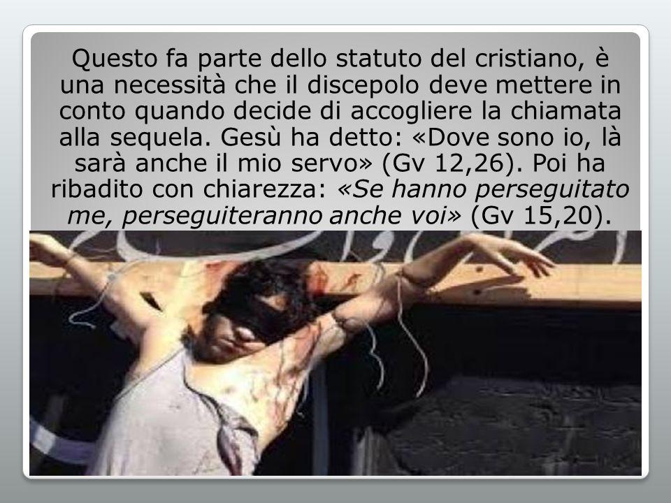 Questo fa parte dello statuto del cristiano, è una necessità che il discepolo deve mettere in conto quando decide di accogliere la chiamata alla sequ