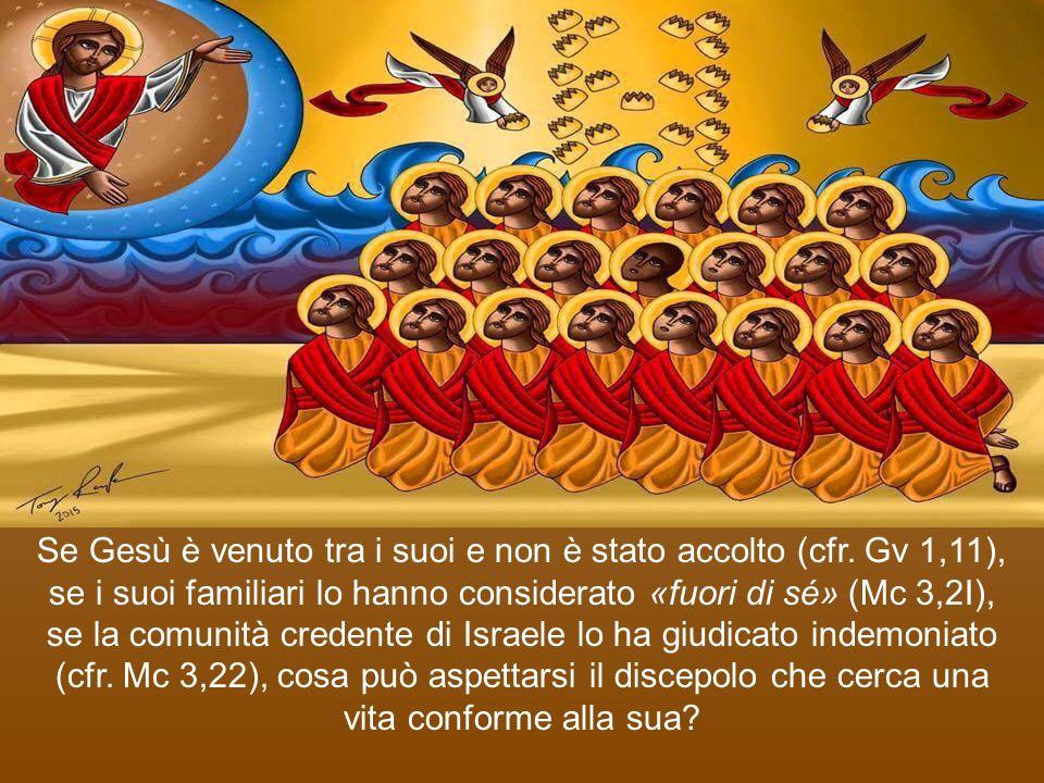Se Gesù è venuto tra i suoi e non è stato accolto (cfr. Gv 1,11), se i suoi familiari lo hanno considerato «fuori di sé» (Mc 3,2I), se la comunità cr