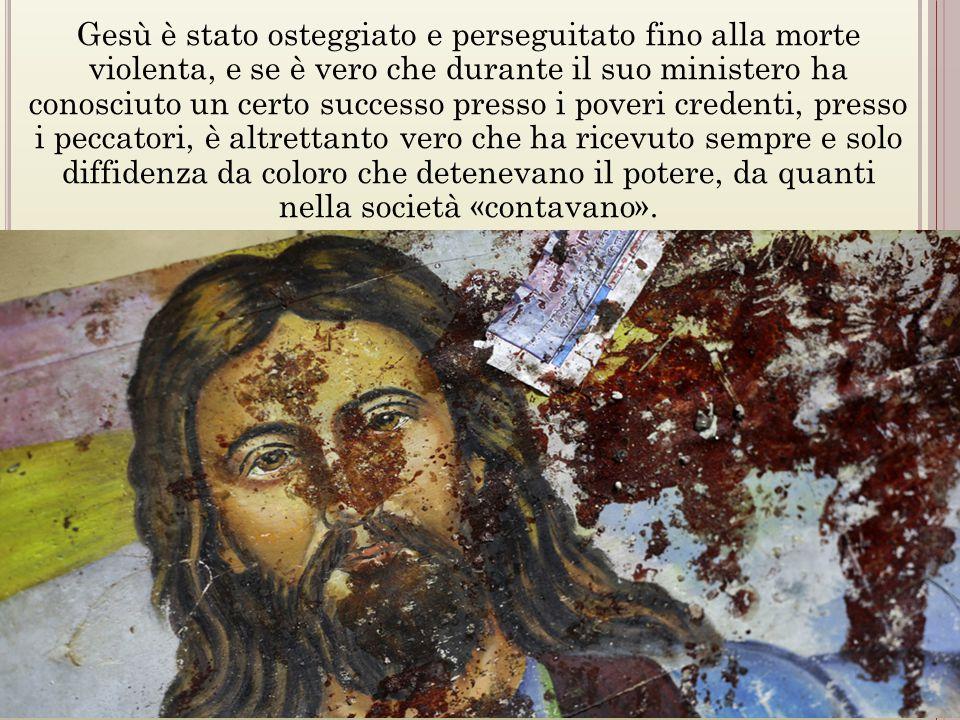 Gesù è stato osteggiato e perseguitato fino alla morte violenta, e se è vero che durante il suo ministero ha conosciuto un certo successo presso i po