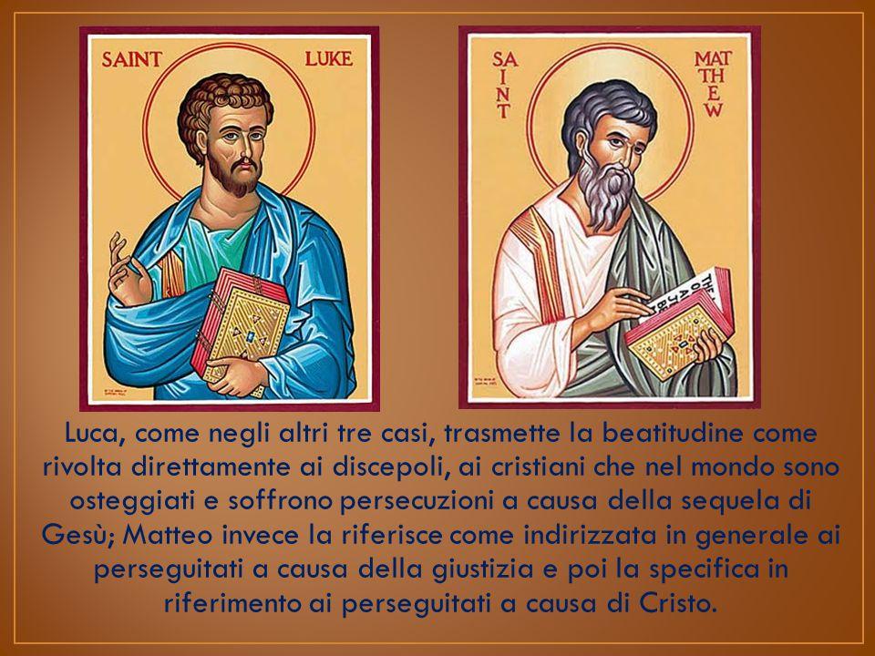 Luca, come negli altri tre casi, trasmette la beatitudine come rivolta direttamente ai discepoli, ai cristiani che nel mondo sono osteggiati e soffr