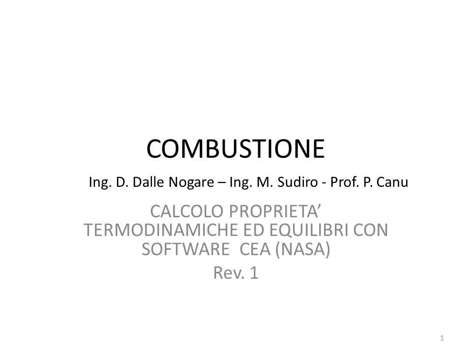 COMBUSTIONE CALCOLO PROPRIETA' TERMODINAMICHE ED EQUILIBRI CON SOFTWARE CEA (NASA) Rev. 1 Ing. D. Dalle Nogare – Ing. M. Sudiro - Prof. P. Canu 1