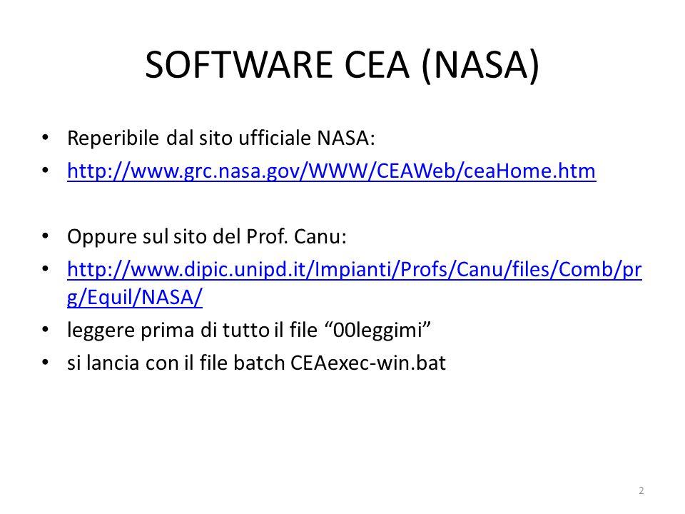 SOFTWARE CEA (NASA) Reperibile dal sito ufficiale NASA: http://www.grc.nasa.gov/WWW/CEAWeb/ceaHome.htm Oppure sul sito del Prof. Canu: http://www.dipi