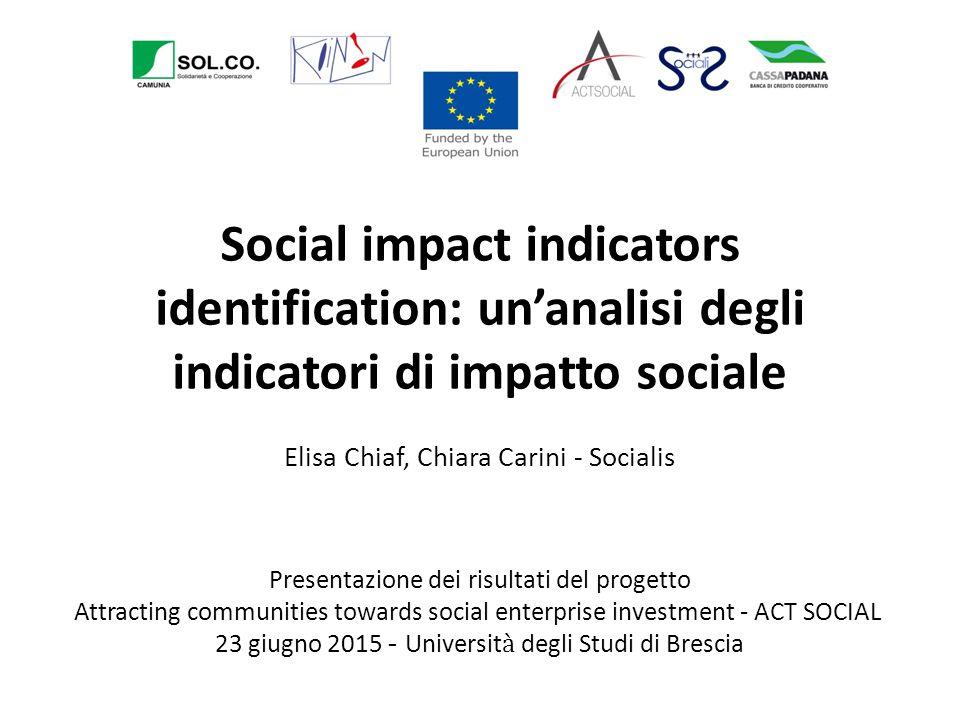 Social impact indicators identification: un'analisi degli indicatori di impatto sociale Elisa Chiaf, Chiara Carini - Socialis Presentazione dei risult