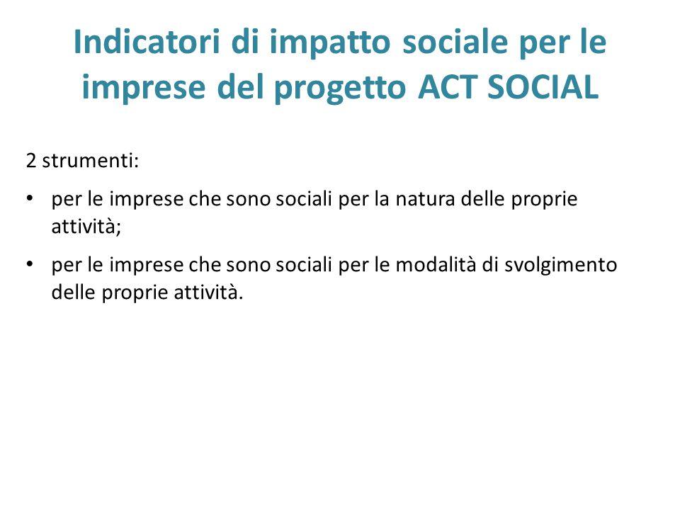 Indicatori di impatto sociale per le imprese del progetto ACT SOCIAL 2 strumenti: per le imprese che sono sociali per la natura delle proprie attività