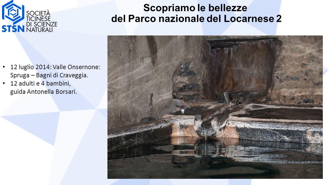 Scopriamo le bellezze del Parco nazionale del Locarnese 2 12 luglio 2014: Valle Onsernone: Spruga – Bagni di Craveggia. 12 adulti e 4 bambini, guida A