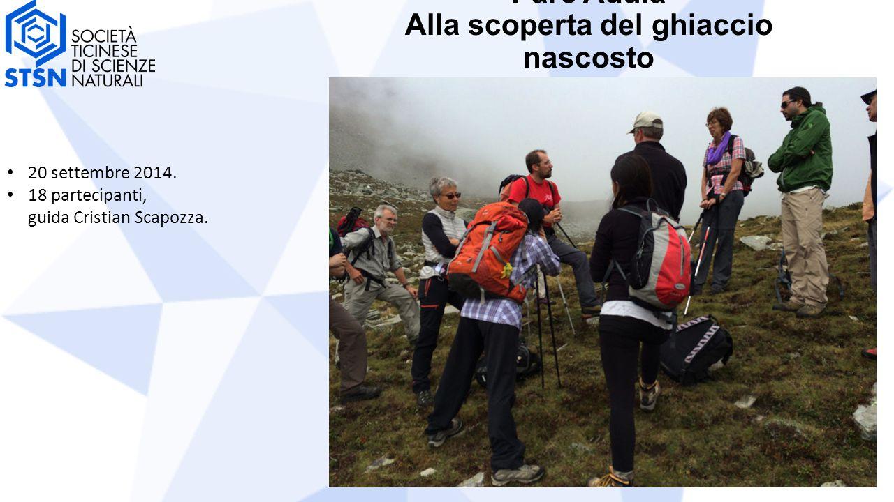 Parc Adula Alla scoperta del ghiaccio nascosto 20 settembre 2014. 18 partecipanti, guida Cristian Scapozza.