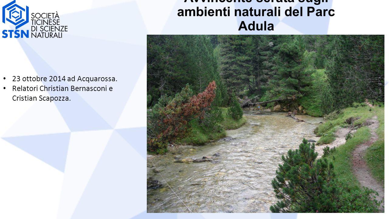 Avvincente serata sugli ambienti naturali del Parc Adula 23 ottobre 2014 ad Acquarossa. Relatori Christian Bernasconi e Cristian Scapozza.