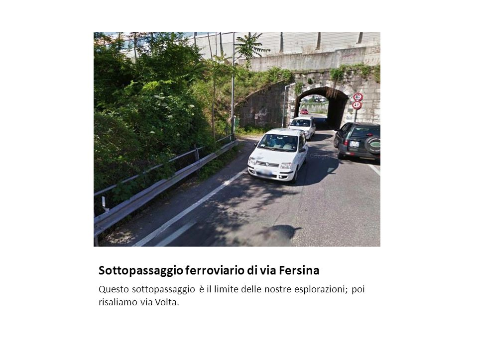 Sottopassaggio ferroviario di via Fersina Questo sottopassaggio è il limite delle nostre esplorazioni; poi risaliamo via Volta.