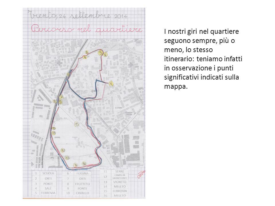I nostri giri nel quartiere seguono sempre, più o meno, lo stesso itinerario: teniamo infatti in osservazione i punti significativi indicati sulla map