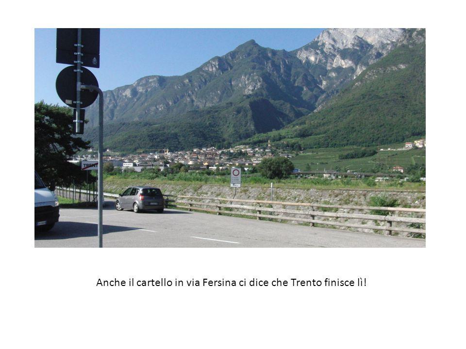 Anche il cartello in via Fersina ci dice che Trento finisce lì!