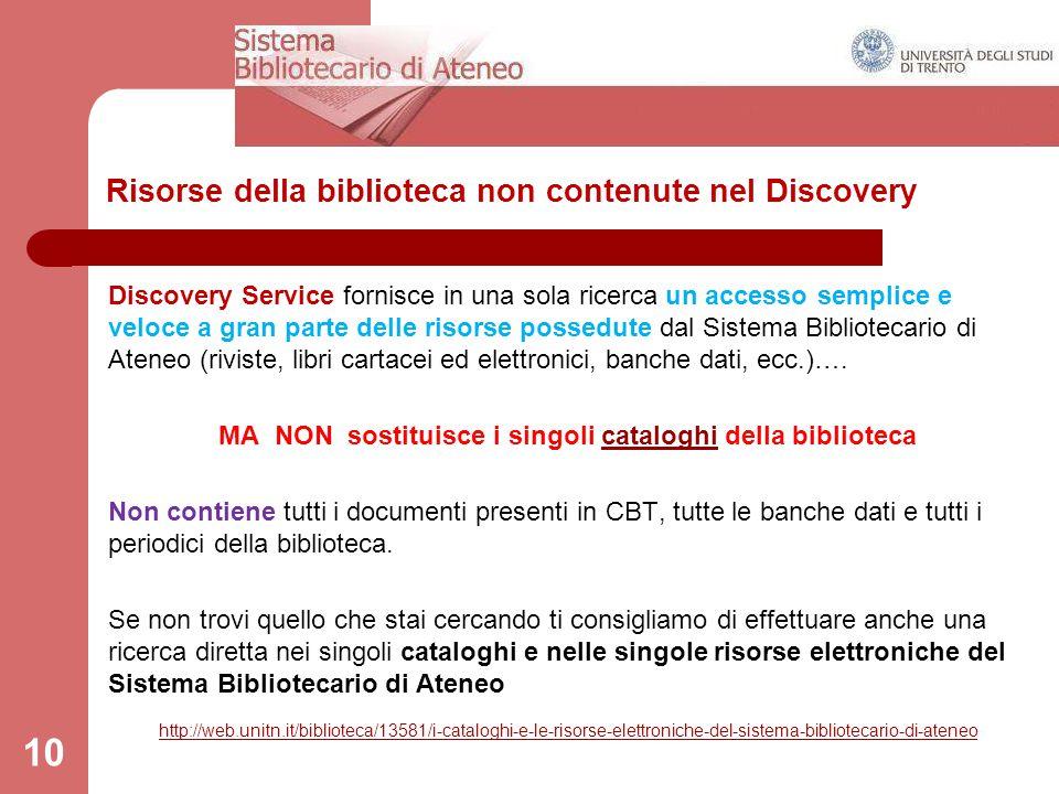 Risorse della biblioteca non contenute nel Discovery 10 Discovery Service fornisce in una sola ricerca un accesso semplice e veloce a gran parte delle