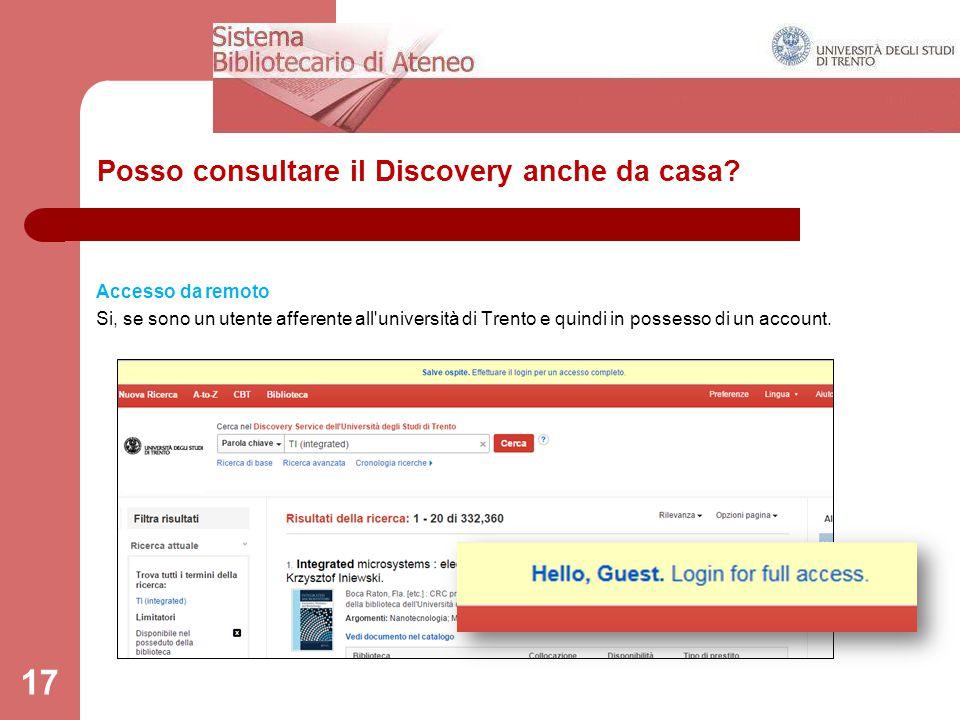 Posso consultare il Discovery anche da casa? Accesso da remoto Si, se sono un utente afferente all'università di Trento e quindi in possesso di un acc