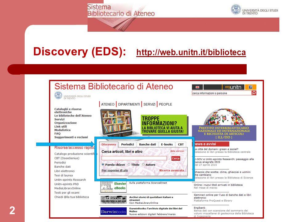 Discovery (EDS) 3 Discovery strumento che ricerca una vasta parte delle risorse informative della biblioteca tramite un unico box di ricerca, un unico punto di accesso.