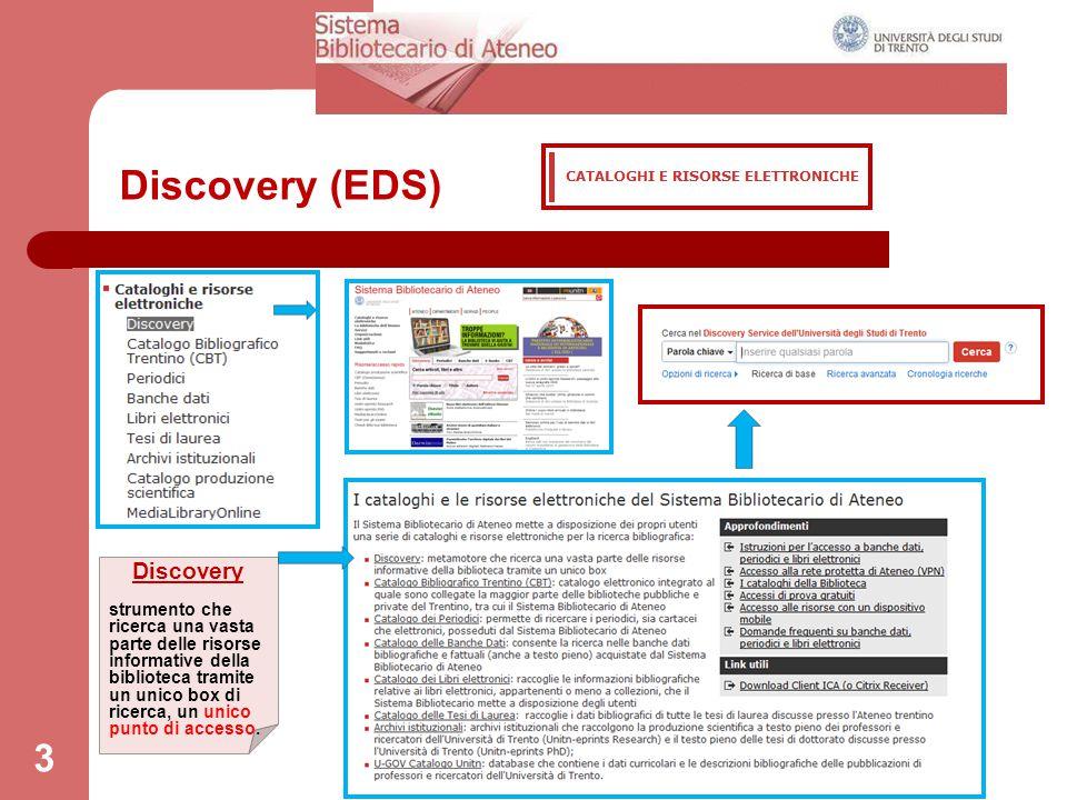 Discovery (EDS) 3 Discovery strumento che ricerca una vasta parte delle risorse informative della biblioteca tramite un unico box di ricerca, un unico
