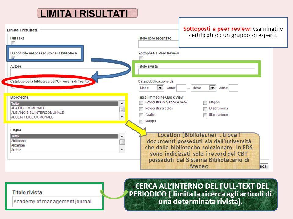 LIMITA I RISULTATI Location (Biblioteche) …trova i documenti posseduti sia dall'università che dalle biblioteche selezionate. In EDS sono indicizzati