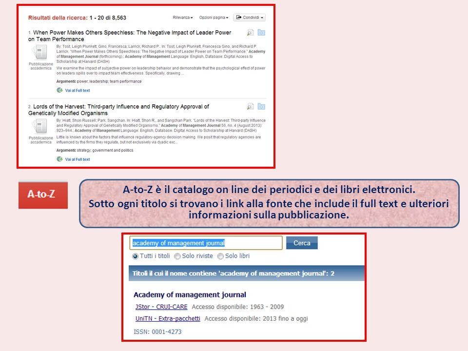 A-to-Z è il catalogo on line dei periodici e dei libri elettronici. Sotto ogni titolo si trovano i link alla fonte che include il full text e ulterior