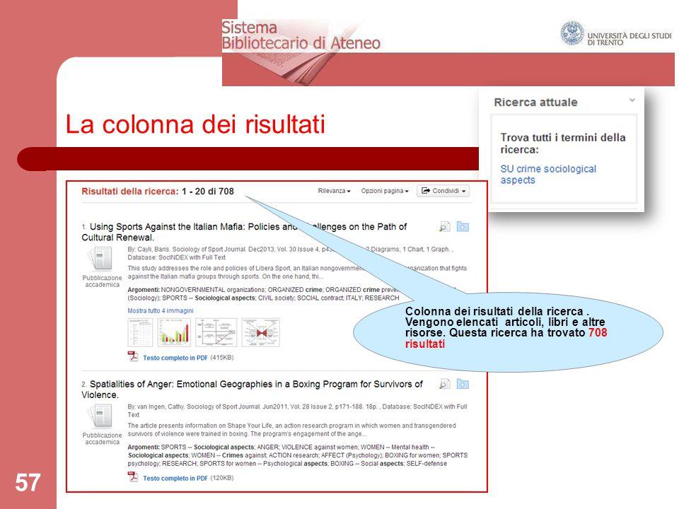 57 La colonna dei risultati Colonna dei risultati della ricerca. Vengono elencati articoli, libri e altre risorse. Questa ricerca ha trovato 708 risul