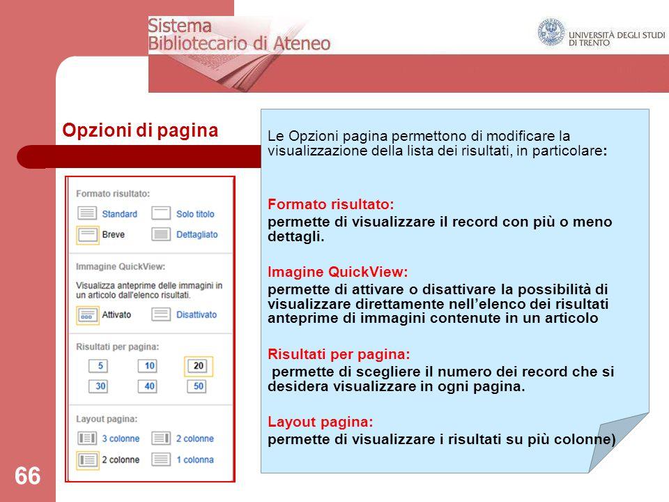 66 Opzioni di pagina Le Opzioni pagina permettono di modificare la visualizzazione della lista dei risultati, in particolare: Formato risultato: perme