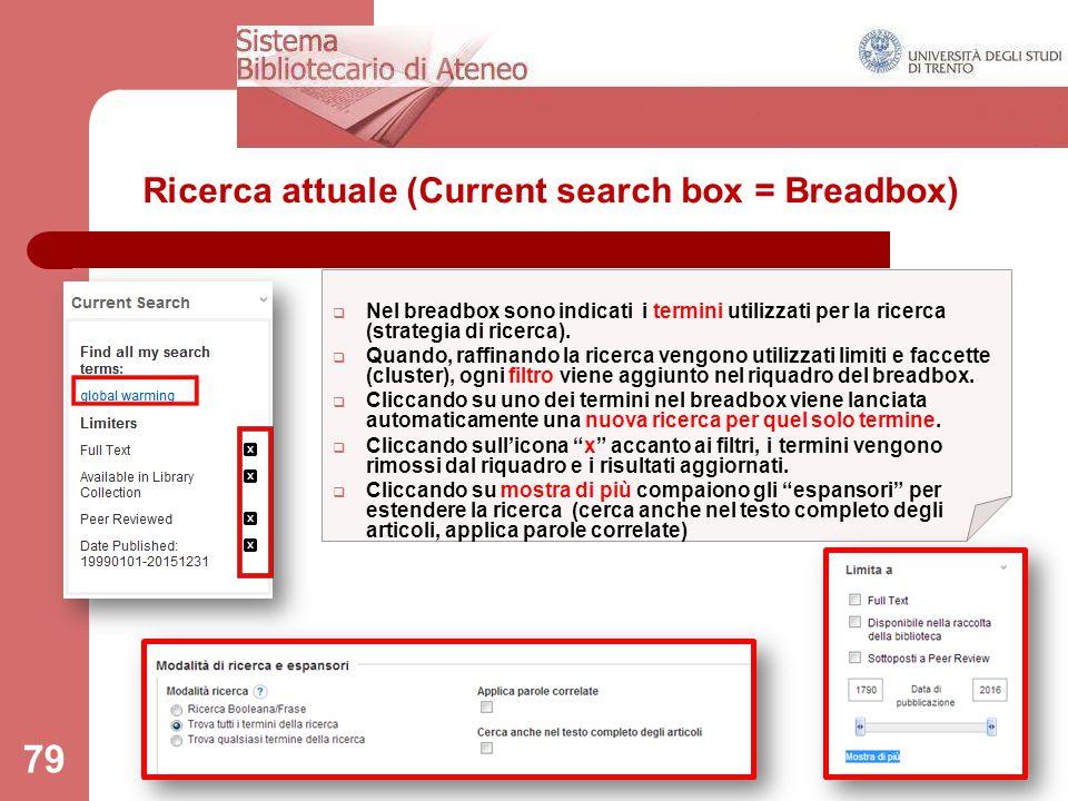 79 Ricerca attuale (Current search box = Breadbox)  Nel breadbox sono indicati i termini utilizzati per la ricerca (strategia di ricerca).  Quando,