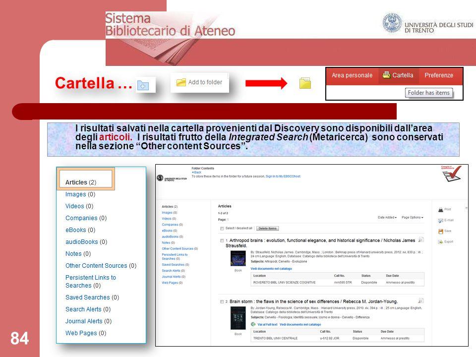Cartella … 84 I risultati salvati nella cartella provenienti dal Discovery sono disponibili dall'area degli articoli. I risultati frutto della Integra
