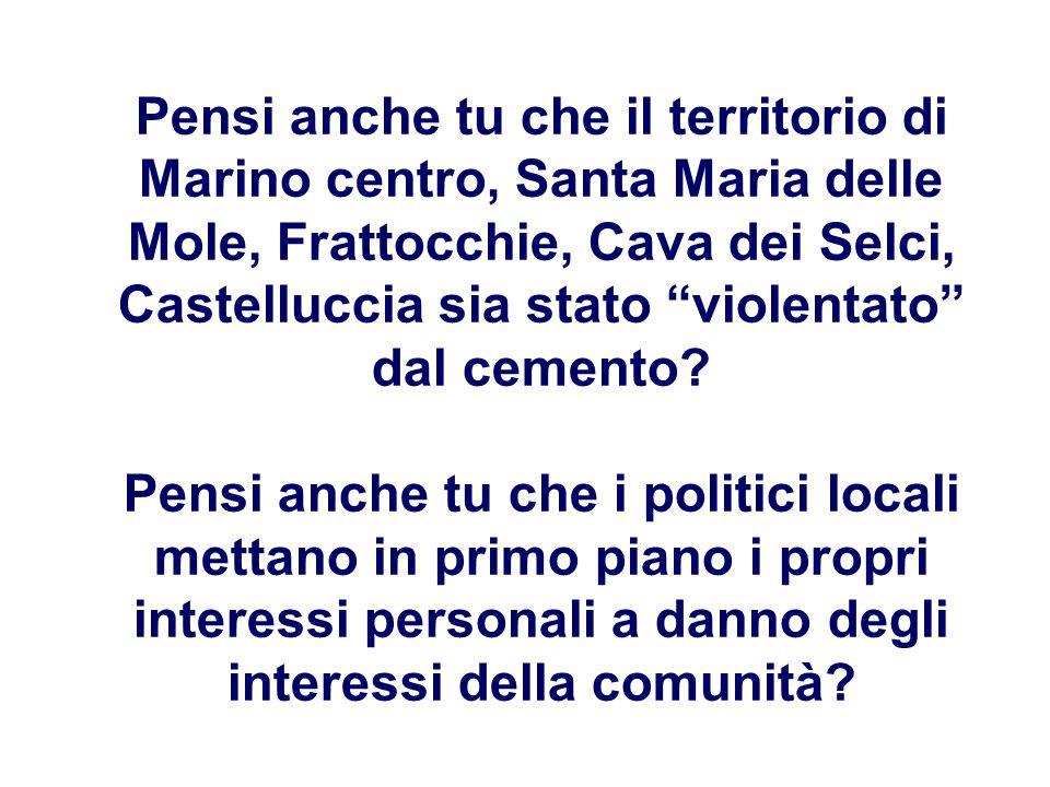 Pensi anche tu che il territorio di Marino centro, Santa Maria delle Mole, Frattocchie, Cava dei Selci, Castelluccia sia stato violentato dal cemento.