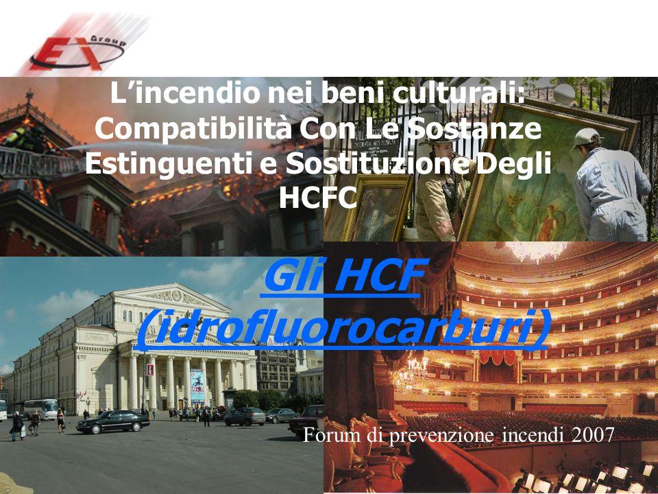Forum di prevenzione incendi 2007 L'incendio nei beni culturali: Compatibilità Con Le Sostanze Estinguenti e Sostituzione Degli HCFC Gli HCF (idrofluo