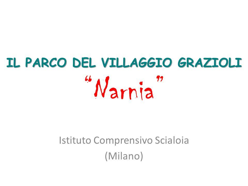 """IL PARCO DEL VILLAGGIO GRAZIOLI IL PARCO DEL VILLAGGIO GRAZIOLI """"Narnia"""" Istituto Comprensivo Scialoia (Milano)"""