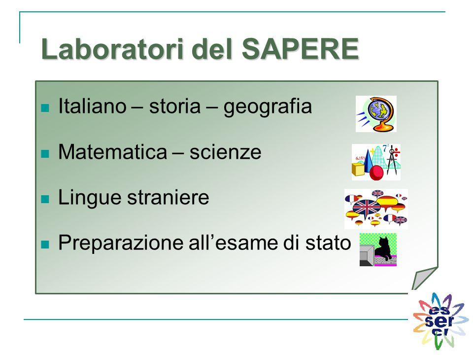 Italiano – storia – geografia Matematica – scienze Lingue straniere Preparazione all'esame di stato Laboratori del SAPERE