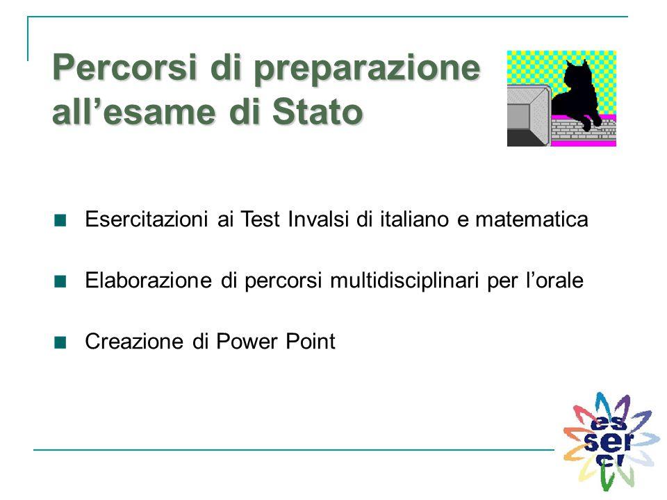 Percorsi di preparazione all'esame di Stato Esercitazioni ai Test Invalsi di italiano e matematica Elaborazione di percorsi multidisciplinari per l'or