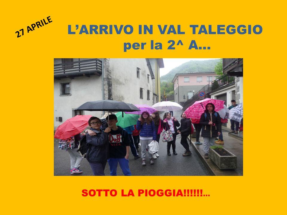 L'ARRIVO IN VAL TALEGGIO per la 2^ A… SOTTO LA PIOGGIA!!!!!! … 27 APRILE