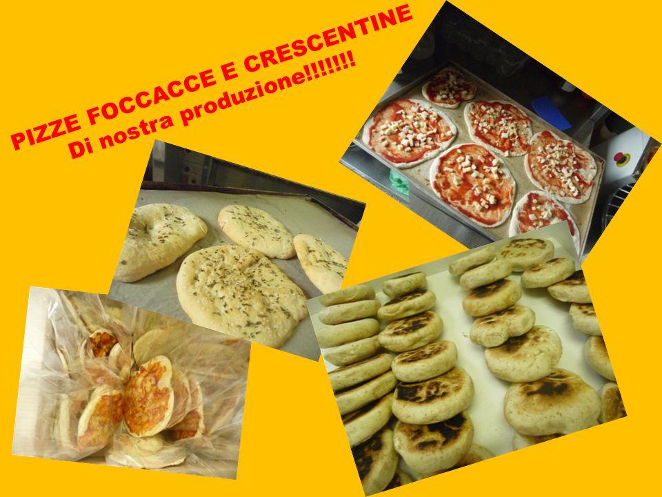 PIZZE FOCCACCE E CRESCENTINE Di nostra produzione!!!!!!!