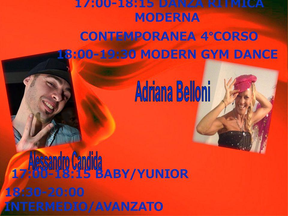 17:00-18:15 BABY/YUNIOR 18:30-20:00 INTERMEDIO/AVANZATO 17:00-18:15 DANZA RITMICA MODERNA CONTEMPORANEA 4°CORSO 18:00-19:30 MODERN GYM DANCE