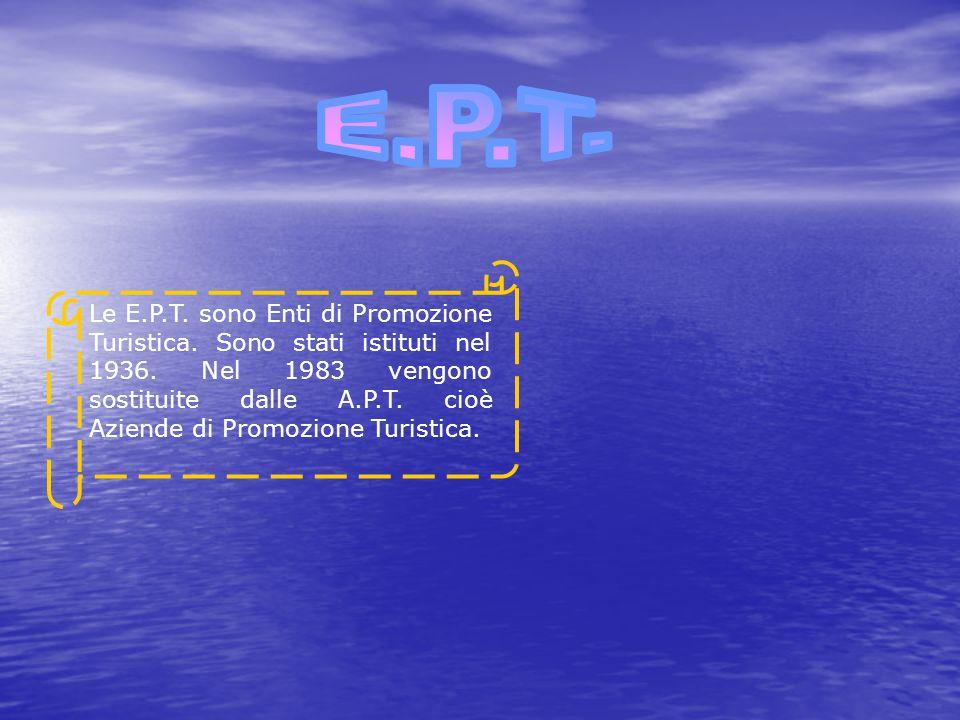 Le E.P.T. sono Enti di Promozione Turistica. Sono stati istituti nel 1936.