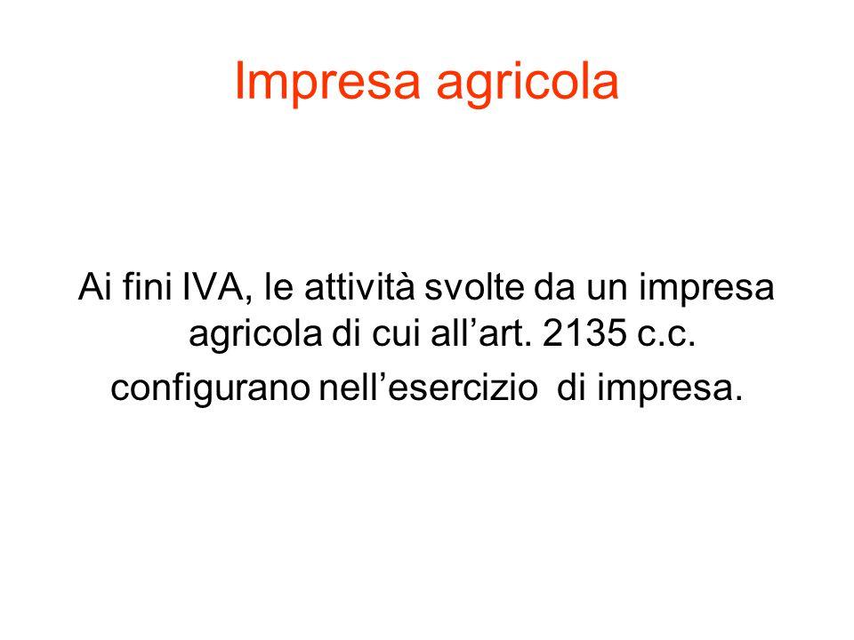 Impresa agricola Ai fini IVA, le attività svolte da un impresa agricola di cui all'art.