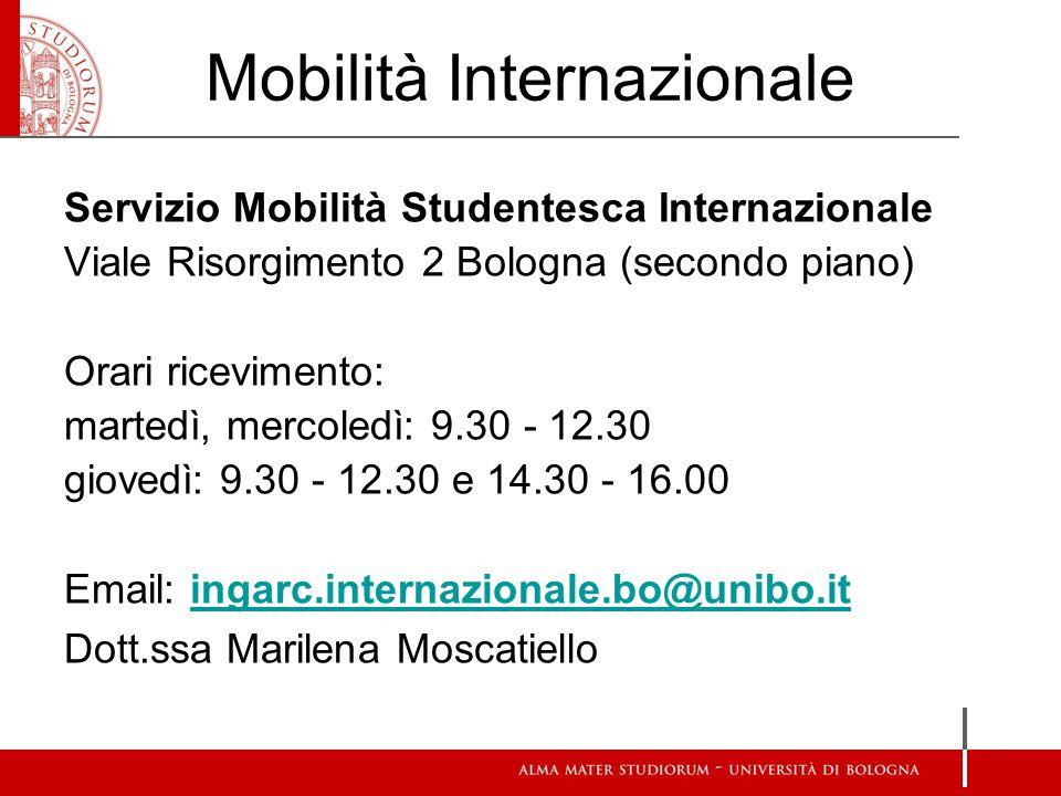 Mobilità Internazionale Servizio Mobilità Studentesca Internazionale Viale Risorgimento 2 Bologna (secondo piano) Orari ricevimento: martedì, mercoled