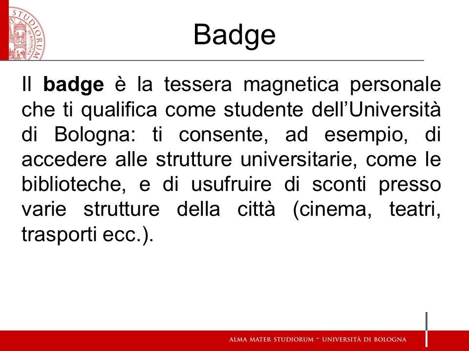 Badge Il badge è la tessera magnetica personale che ti qualifica come studente dell'Università di Bologna: ti consente, ad esempio, di accedere alle s